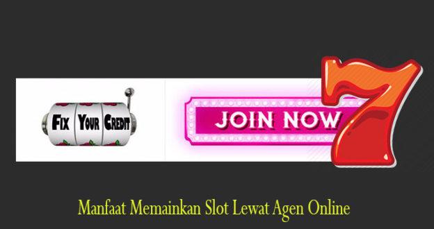 Manfaat Memainkan Slot Lewat Agen Online